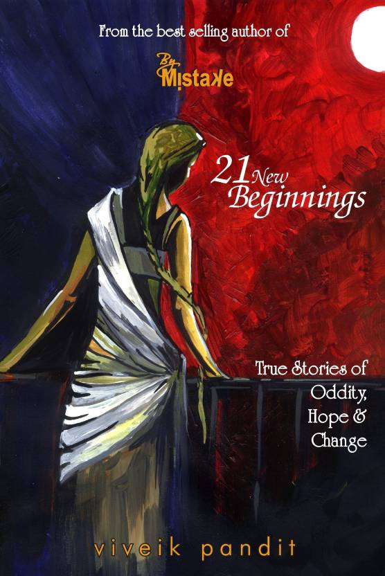 21 New Beginnings : True Stories of Oddity, Hope & Change