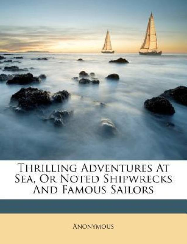 Thrilling Adventures at Sea, or Noted Shipwrecks and Famous