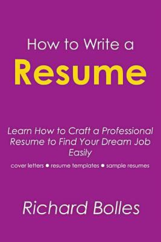 How To Write A Resume: Learn How To Craft Professional Resume To Find Your  Dream  How To Craft A Resume
