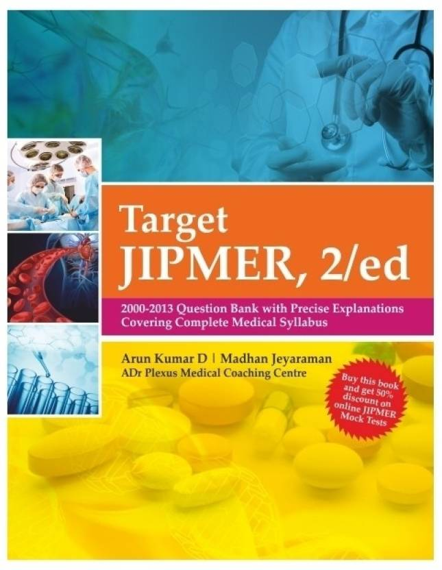Target JIPMER : 2000 - 2013 Question Bank with Precise Explanations Covering Complete Medical Syllabus 2nd Edition