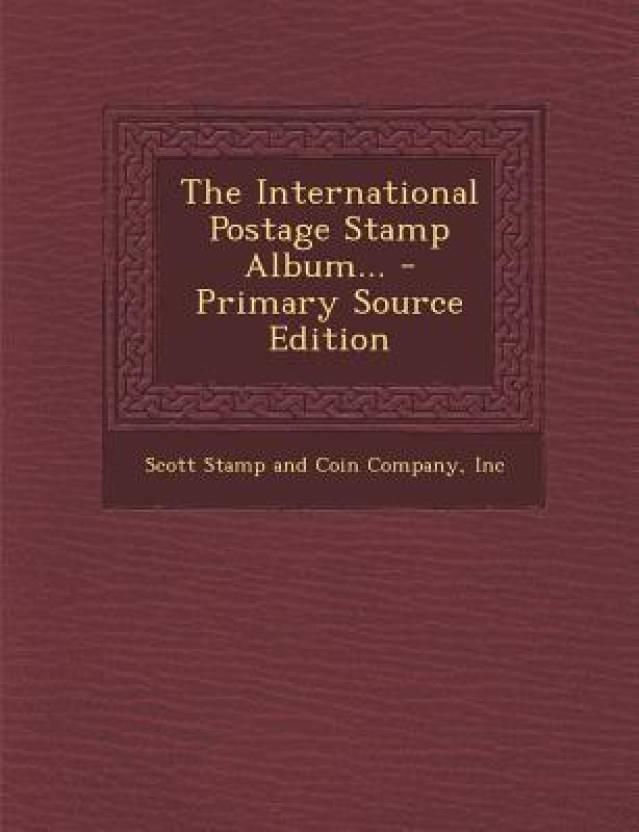 The International Postage Stamp Album    - Primary Source