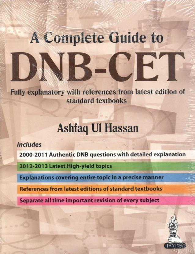 A COMPLETE GUIDE TO DNBCET (2011 2000): FULLY EXPLANATORY WITH REFERENCES FROM LATEST EDITION OF STANDARD TEXTBOOKS 1st  Edition