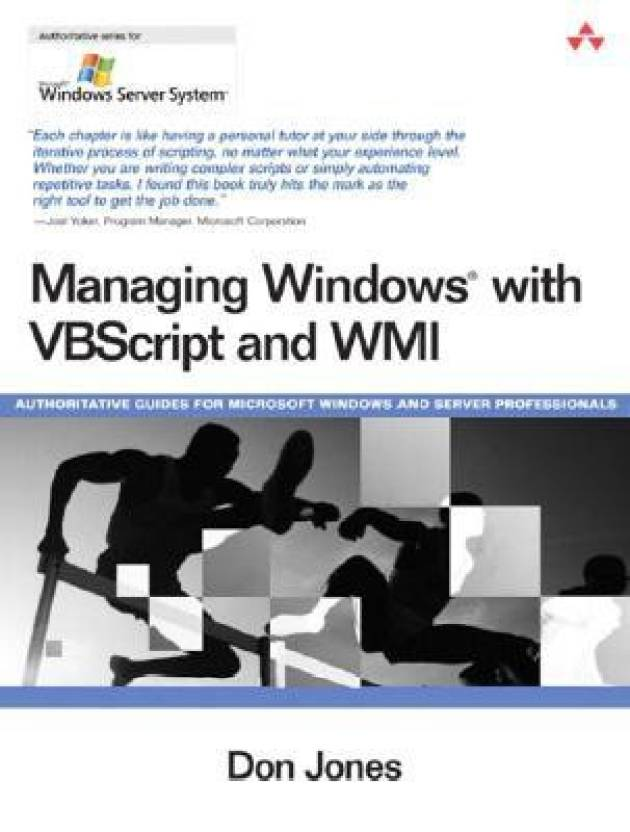 Managing Windows with VBScript and WMI: Authoritative Guides