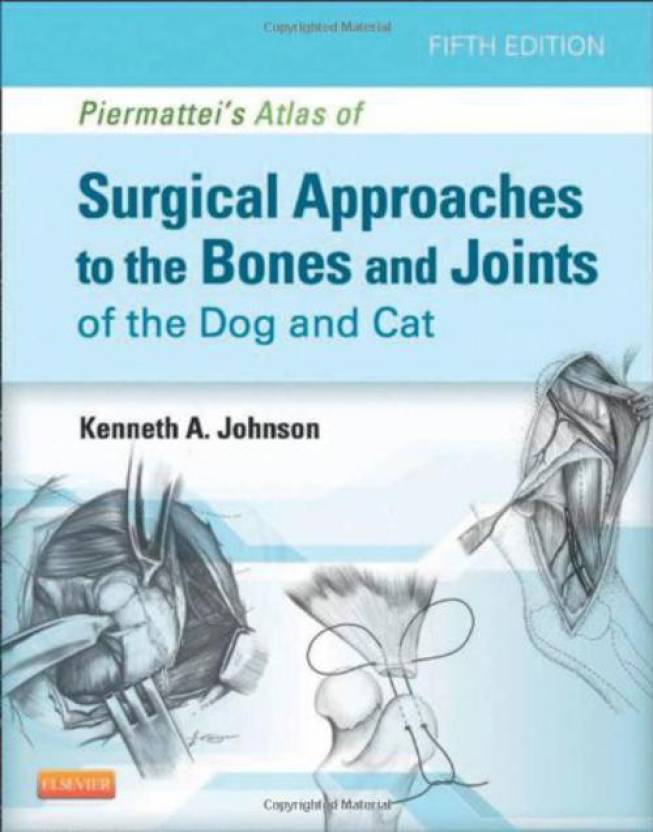 Piermattei's Atlas of Surgical Approaches to the Bones and Joints of the Dog and Cat 5th  Edition