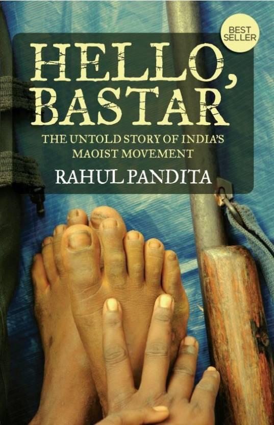 HELLO, BASTAR: The Untold Storyof India's Maoist Movement
