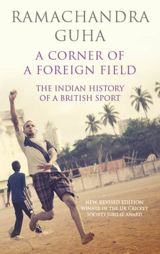 A Corner of a Foreign Field : The Indian History of a British Sport