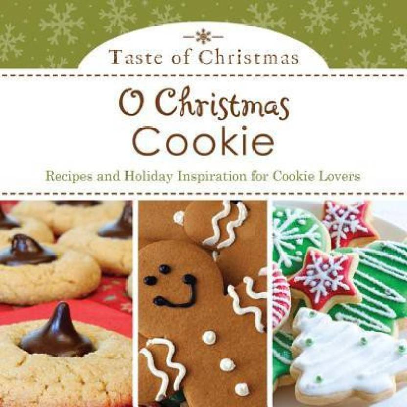 O Christmas Cookie Recipes And Holiday Inspiration For Cookie