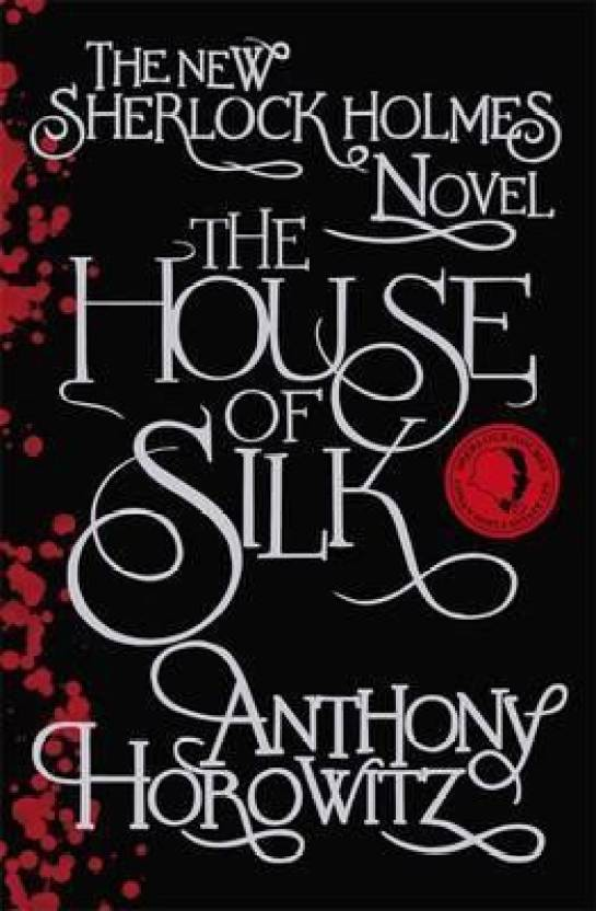 The House of Silk: The Bestselling Sherlock Holmes Novel : The New Sherlock Holmes Novel