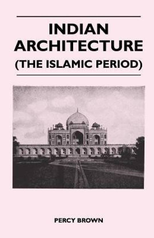 indian architecture the islamic period buy indian architecture
