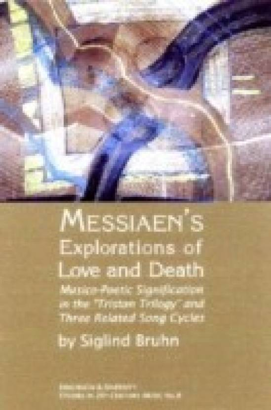 Messiaen S Explorations Of Love And Death Musico Poetic
