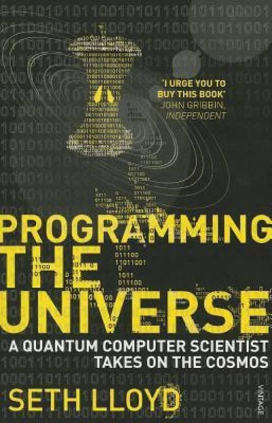 Programming The Universe : A Quantum Computer Scientist