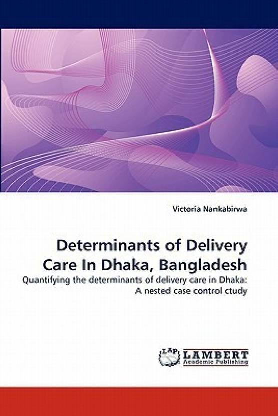 Determinants Of Delivery Care In Dhaka Bangladesh Quantifying The