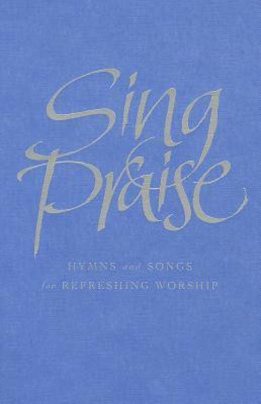 Sing Praise, Melody Edition: Hymns and Songs for Refreshing Worship