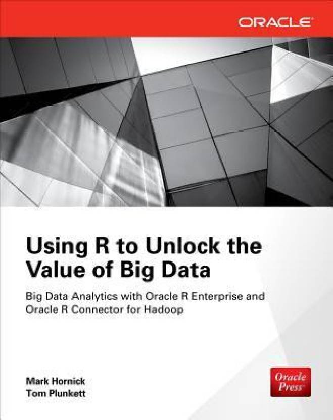 Using R to Unlock the Value of Big Data : Big Data Analytics with Oracle R Enterprise and Oracle R Connector for Hadoop