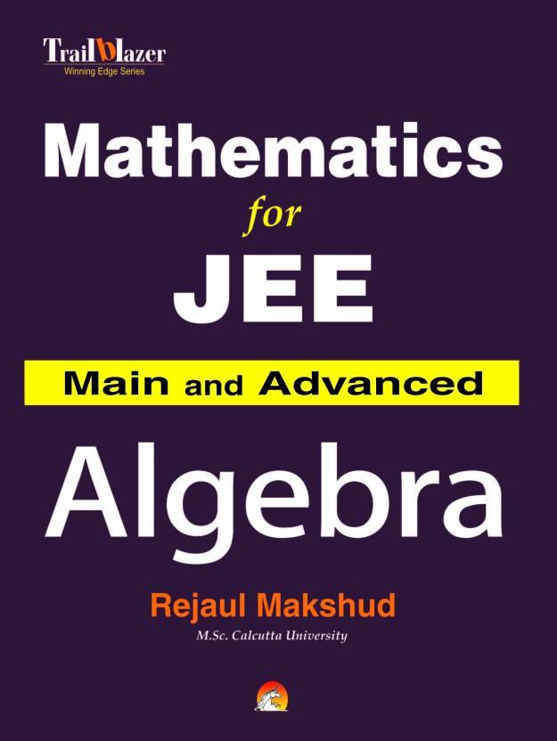 Mathematics for JEE Main and Advanced - Algebra