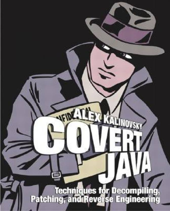Covert Java: Techniques for Decompiling, Patching, and Reverse