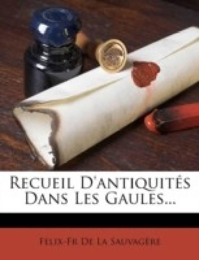 Recueil D'Antiquit?'s Dans Les Gaules...