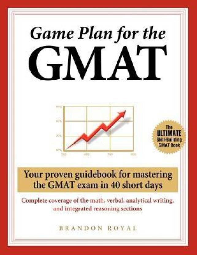 Game Plan for the GMAT : Your Proven Guidebook for Mastering