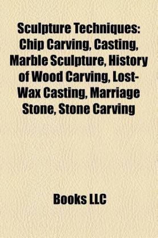 Sculpture Techniques: Chip Carving, Casting, Marble