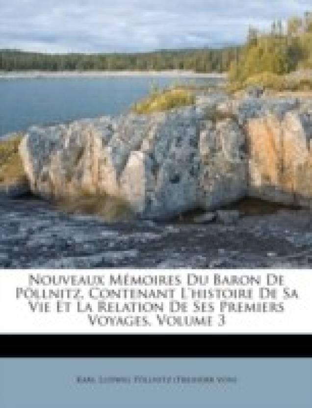 Nouveaux M Moires Du Baron de P Llnitz, Contenant L'Histoire de Sa Vie Et La Relation de Ses Premiers Voyages, Volume 3