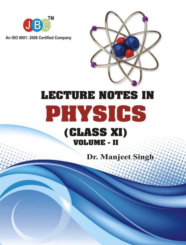 LECTURE NOTES IN PHYSICS (CLASS XI) Vol-II