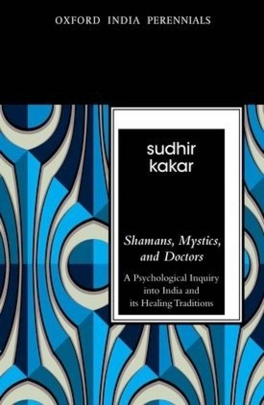 Shamans, Mystics and Doctors: A Psychological Inquiry into
