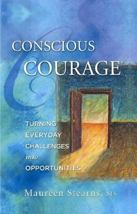 Conscious courage turning everyday into opportunities