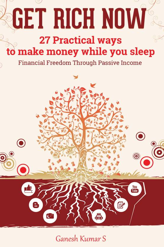 Get Rich Now : 27 Practical Ways to Make Money While You Sleep