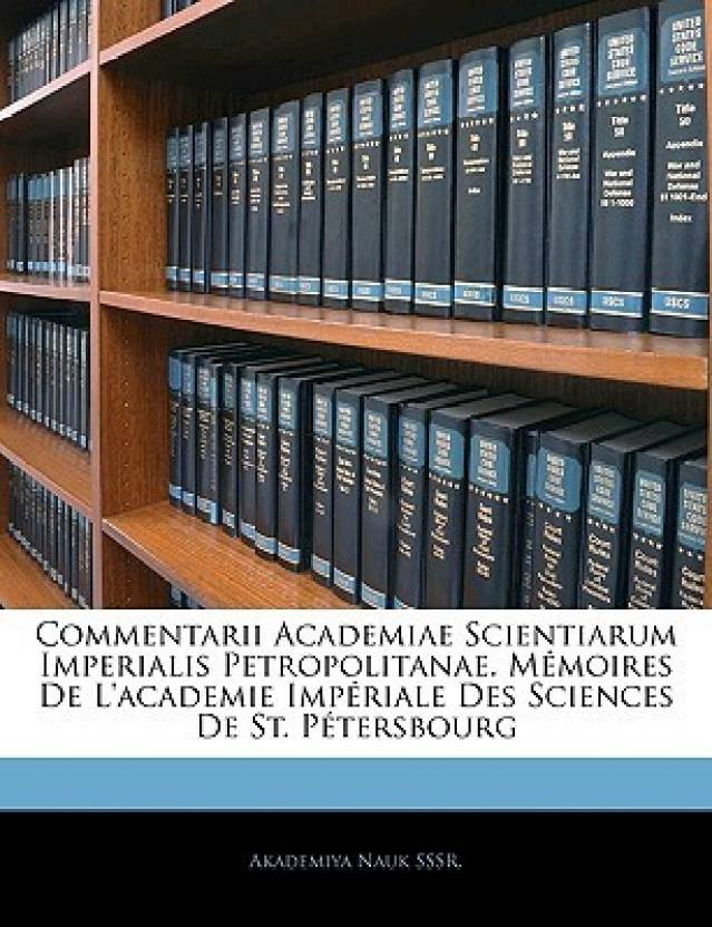 Commentarii Academiae Scientiarum Imperialis Petropolitanae. Memoires De L'academie Imperiale Des Sciences De St. Petersbourg