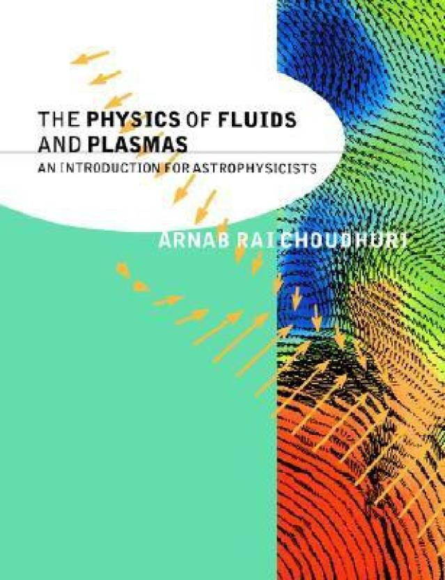 The Physics of Fluids and Plasmas - An Introduction for