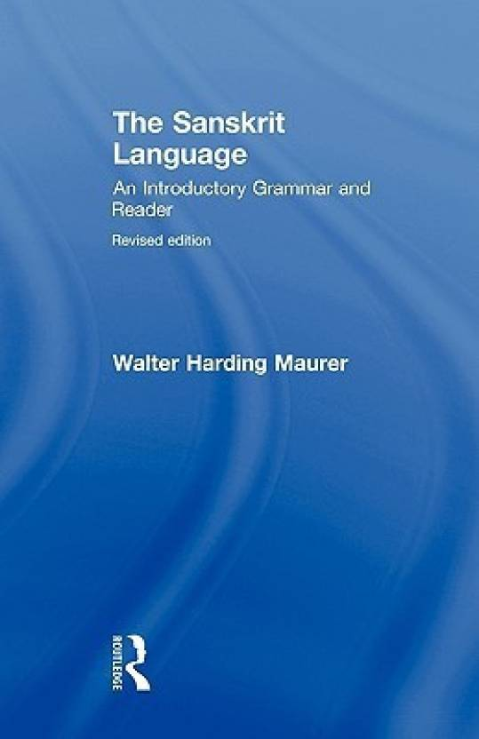 The Sanskrit Language : An Introductory Grammar and Reader
