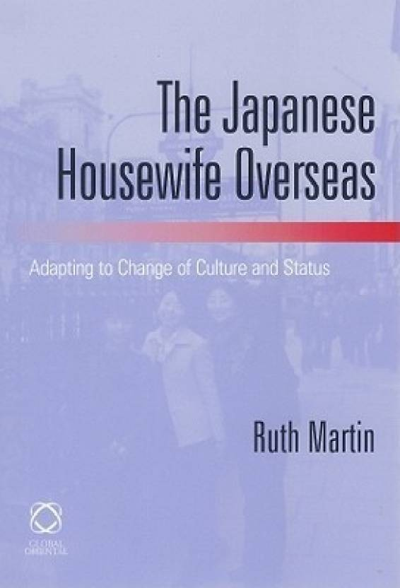 The Japanese Housewife Overseas: Adapting to Change of Culture and