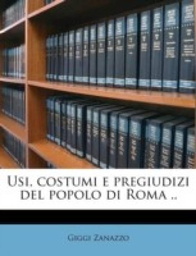 Usi, Costumi E Pregiudizi del Popolo Di Roma ..