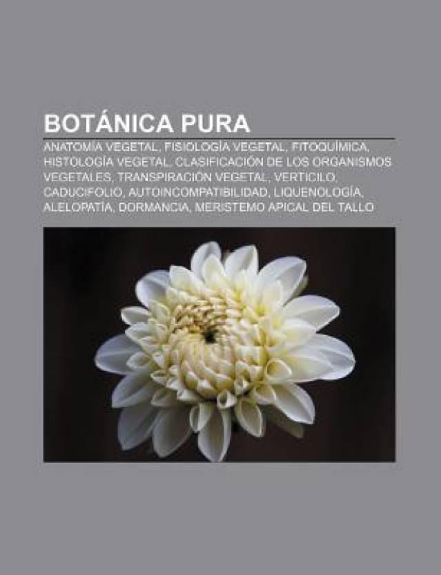 Botanica Pura: Anatomia Vegetal, Fisiologia Vegetal, Fitoquimica ...
