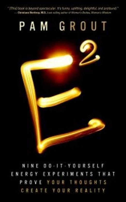 <p>E<sup>2</sup>: Nine Do-It-Yourself Energy Experiments that Prove Your Thoughts Create Your Reality</p>