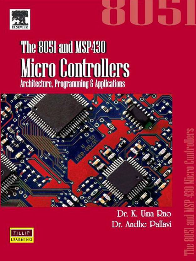 The 8051 And MSP430 Micro Controllers: Architecture, Programming &  Applications 1st Edition 1st Edition