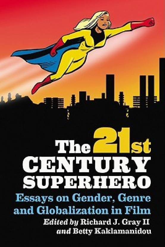 The St Century Superhero Essays On Gender Genre And  The St Century Superhero Essays On Gender Genre And Globalization In  Film A Thesis For An Essay Should also High School Entrance Essays  Paraphrasing Help