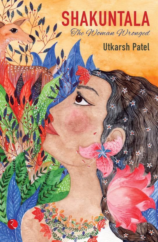Shakuntala : The Woman Wronged
