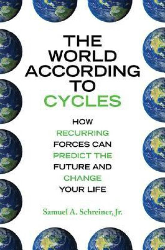 The World According to Cycles: How Recurring Forces Can Predict the Future and Change Your Life