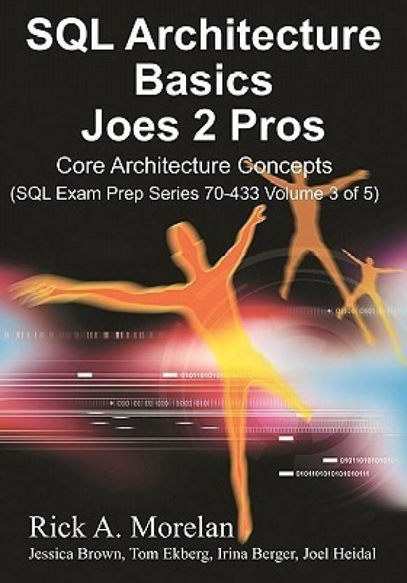 SQL Architecture Basics Joes 2 Pros: Core Architecture concepts