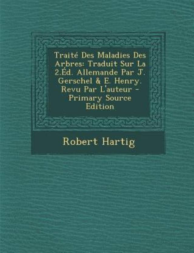 Traite Des Maladies Des Arbres: Traduit Sur La 2.Ed. Allemande Par J. Gerschel & E. Henry. Revu Par L'Auteur - Primary Source Edition
