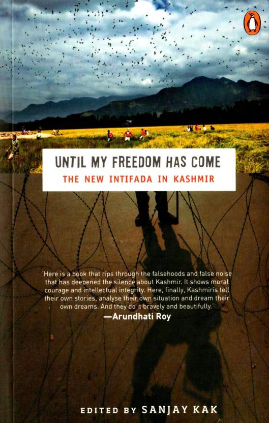 Until My Freedom Has Come : The new Intifada in Kashmir