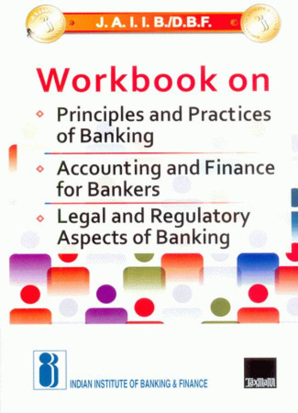J.A.I.I.B./D.B.F. Workbook On Principles and Practices of Banking/Accounting and Finance for Bankers/Legal and Regulatory Aspects of Banking 1st Edition