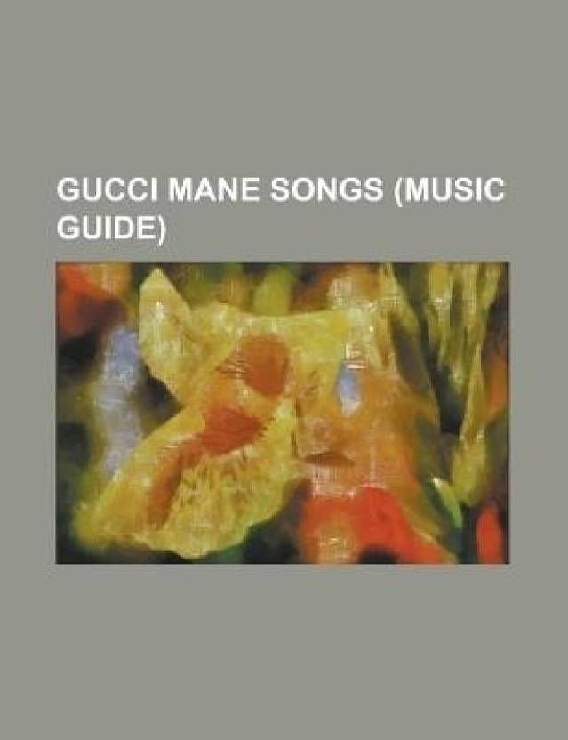 Gucci Mane Songs: Obsessed, Break Up, Wasted, Spotlight