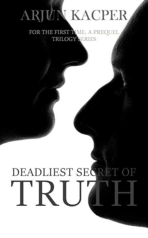 Deadliest Secret of Truth - For The First Time, A Prequel Trilogy Series