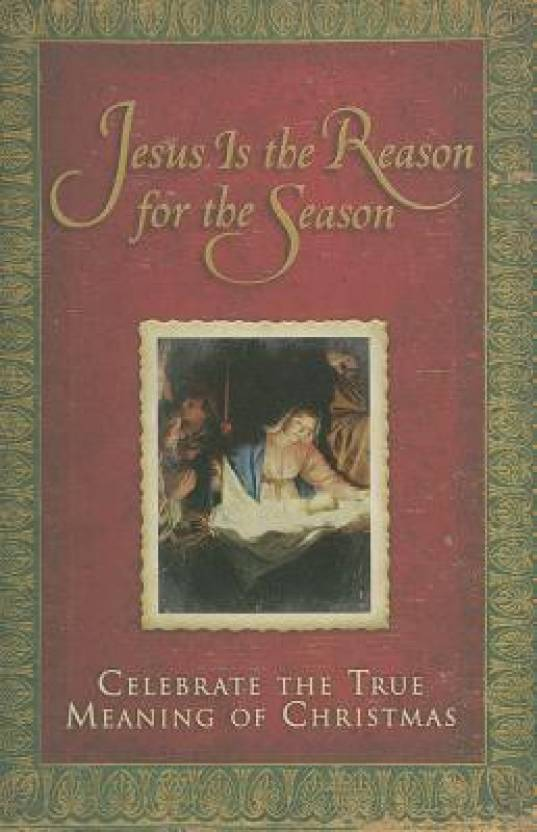 Jesus Is the Reason for the Season: Celebrate the True