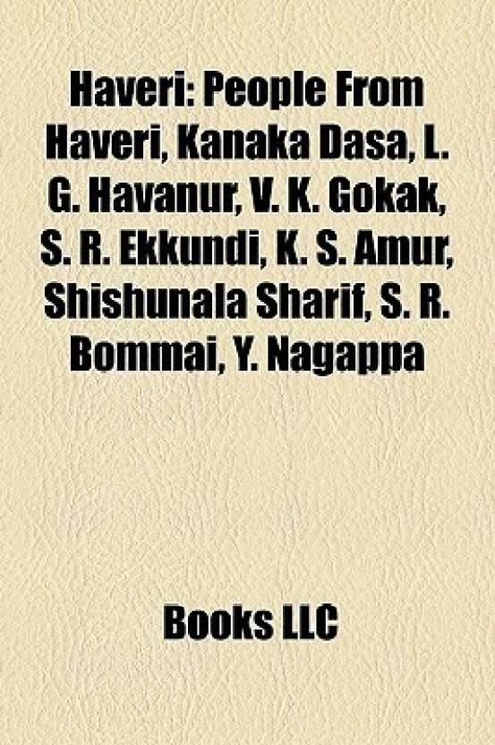 6e4158033 Haveri: People From Haveri, Kanaka Dasa, L. G. Havanur, V. K. Gokak, S. R.  Ekkundi, K. S. Amur, Shishunala Sharif, S. R. Bommai, Y. Nagappa (English,  ...