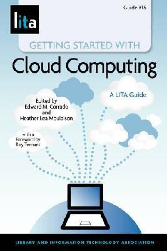 Getting Started with Cloud Computing: A LITA Guide