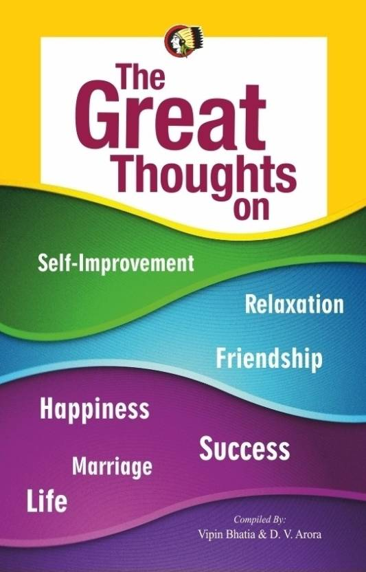The Great Thoughts on Self-Improvement, Relaxation, Friendship, Happiness, Success, Marriage and Life