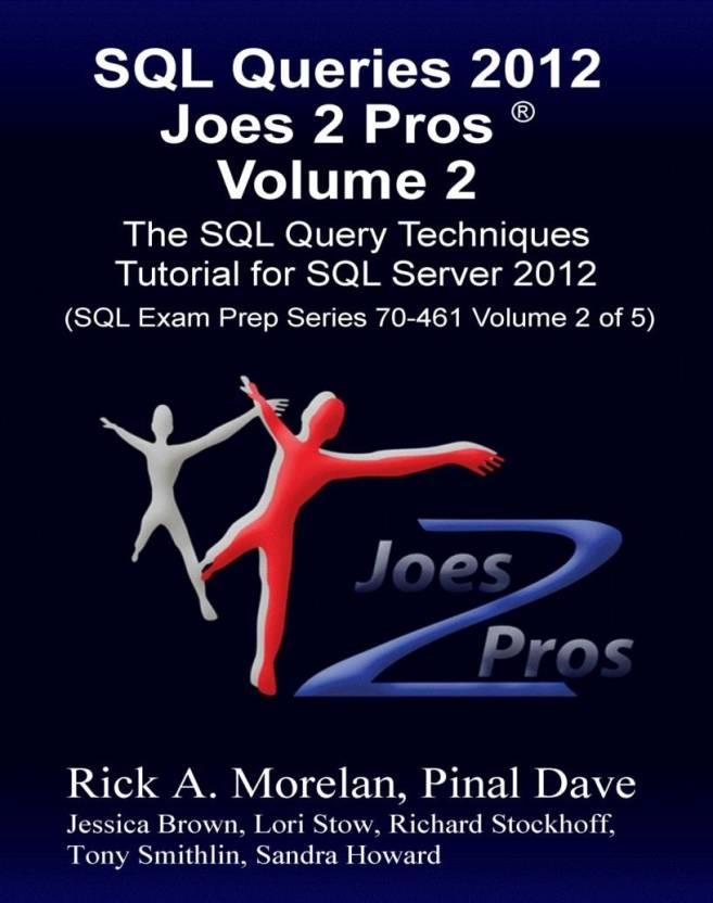 SQL Queries 2012 Joes 2 Pros: The SQL Query Techniques Tutorial for SQL Server 2012 (Volume - 2)
